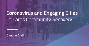 Coronavirus and Engaging Cities: Towards Community Recovery with Sally Hussey